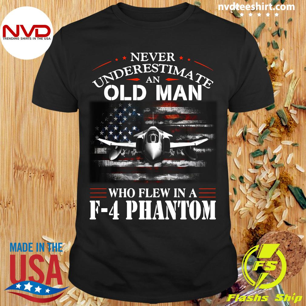 Official Never Underestimate An Old Man Who Flew In A F - 4 Phantom T-shirt