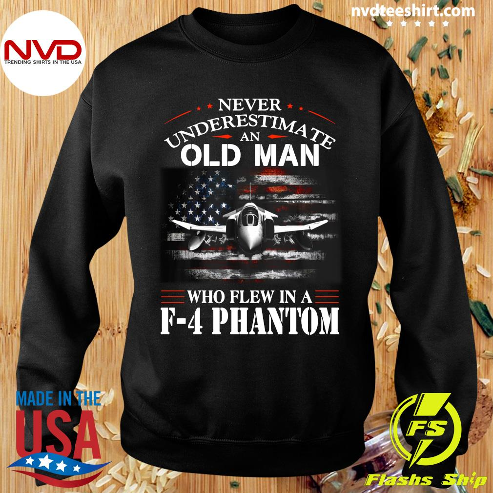 Official Never Underestimate An Old Man Who Flew In A F - 4 Phantom T-s Sweater