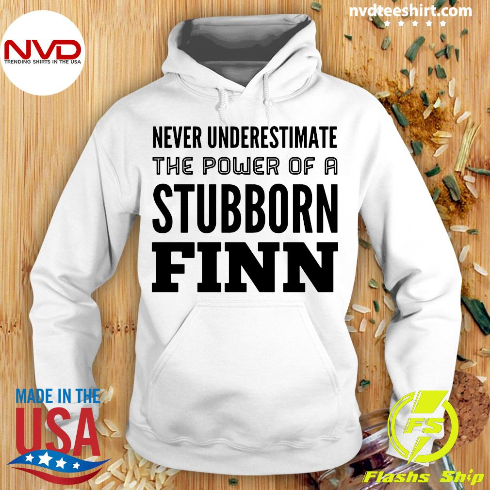 Official Never Underestimate The Power Of A Stubborn Finn T-s Hoodie