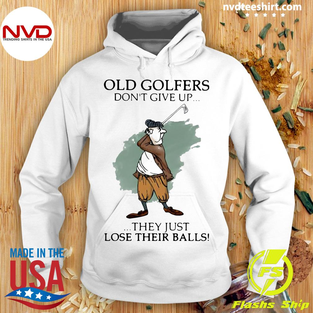 Official Old Golfers Don't Give Up They Just Lóe Their Balls T-s Hoodie