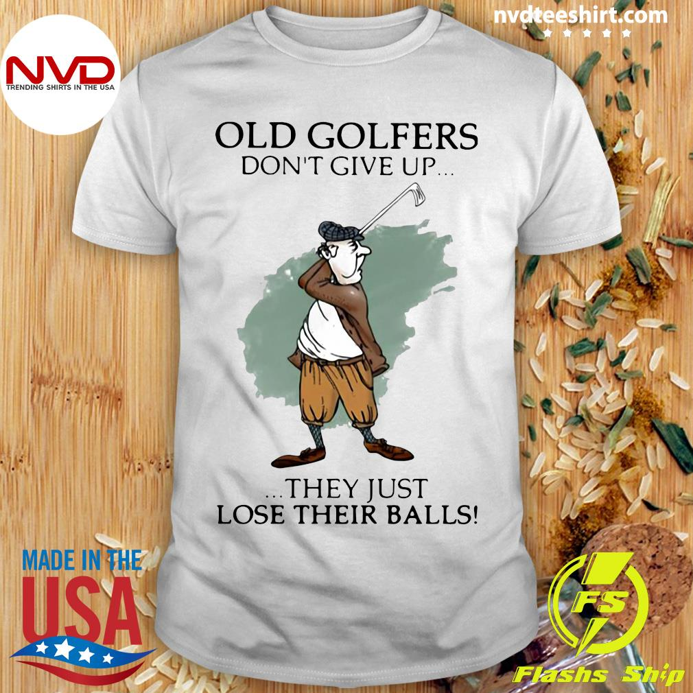 Official Old Golfers Don't Give Up They Just Lóe Their Balls T-shirt
