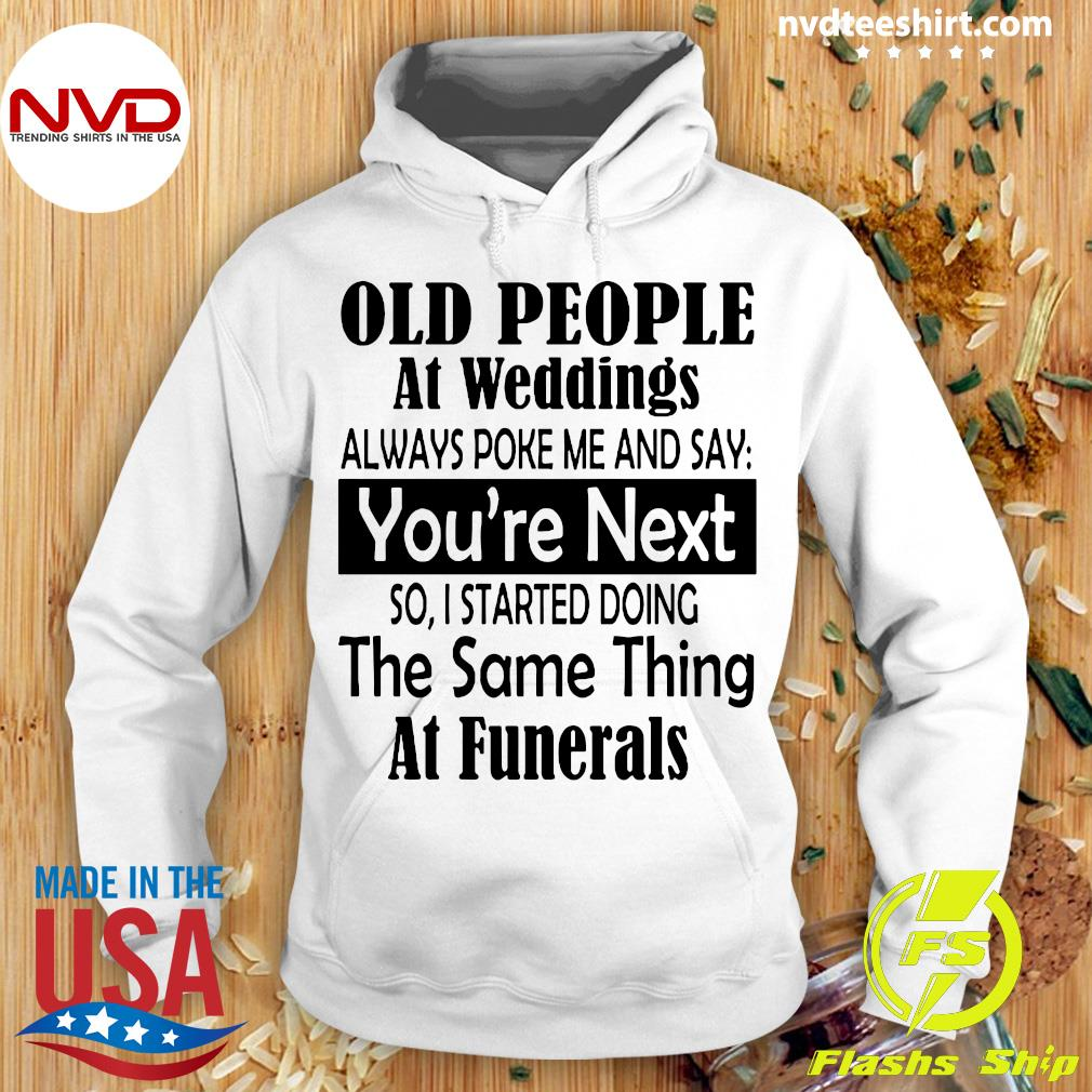 Official Old People At Weddings Always Poke Me And Say You're Next So I Started Doing T-s Hoodie