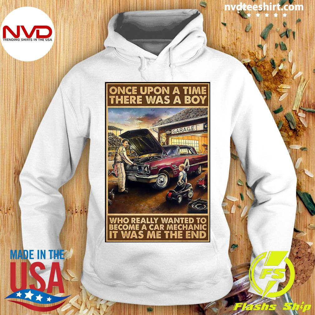 Official Once Upon A Time There Was A Boy Who Really Wanted To Become A Car Mechanic It Was Me The End T-s Hoodie
