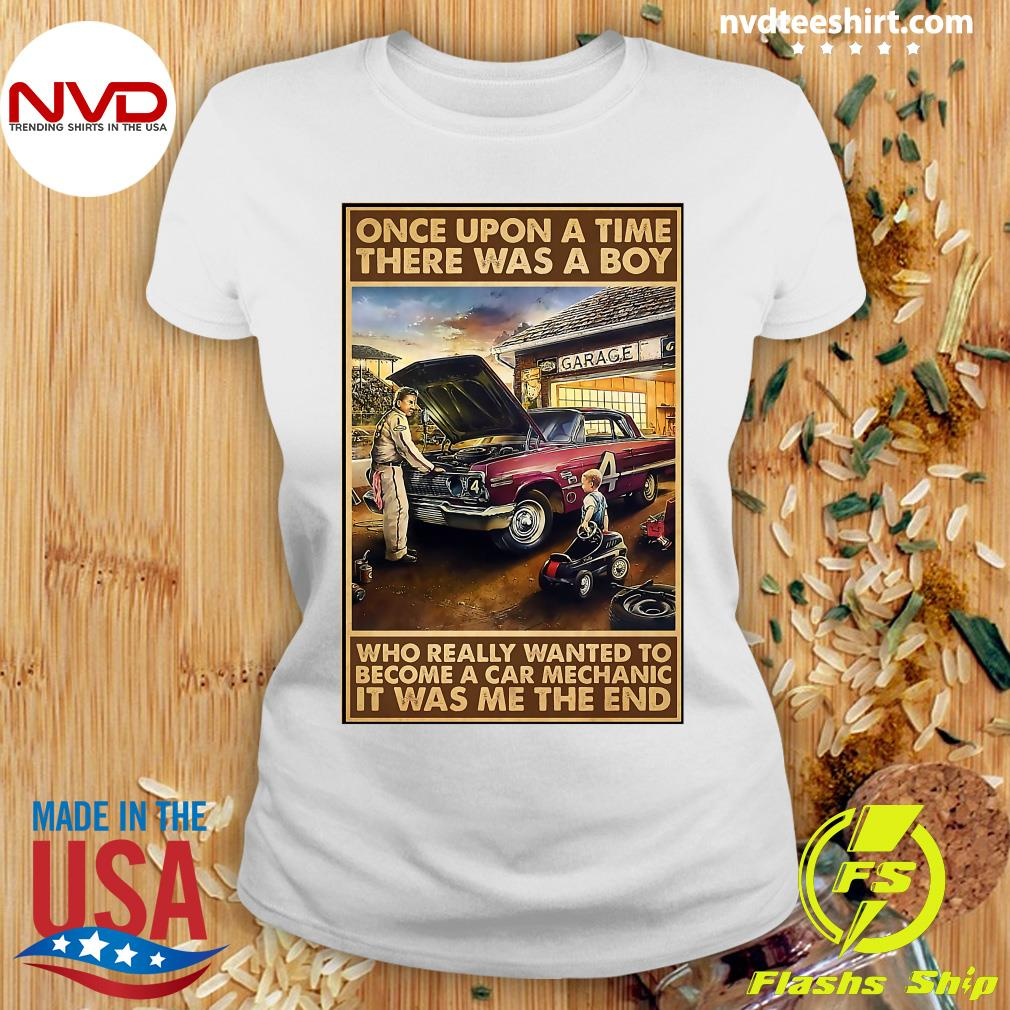 Official Once Upon A Time There Was A Boy Who Really Wanted To Become A Car Mechanic It Was Me The End T-s Ladies tee