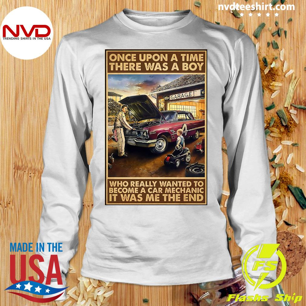 Official Once Upon A Time There Was A Boy Who Really Wanted To Become A Car Mechanic It Was Me The End T-s Longsleeve