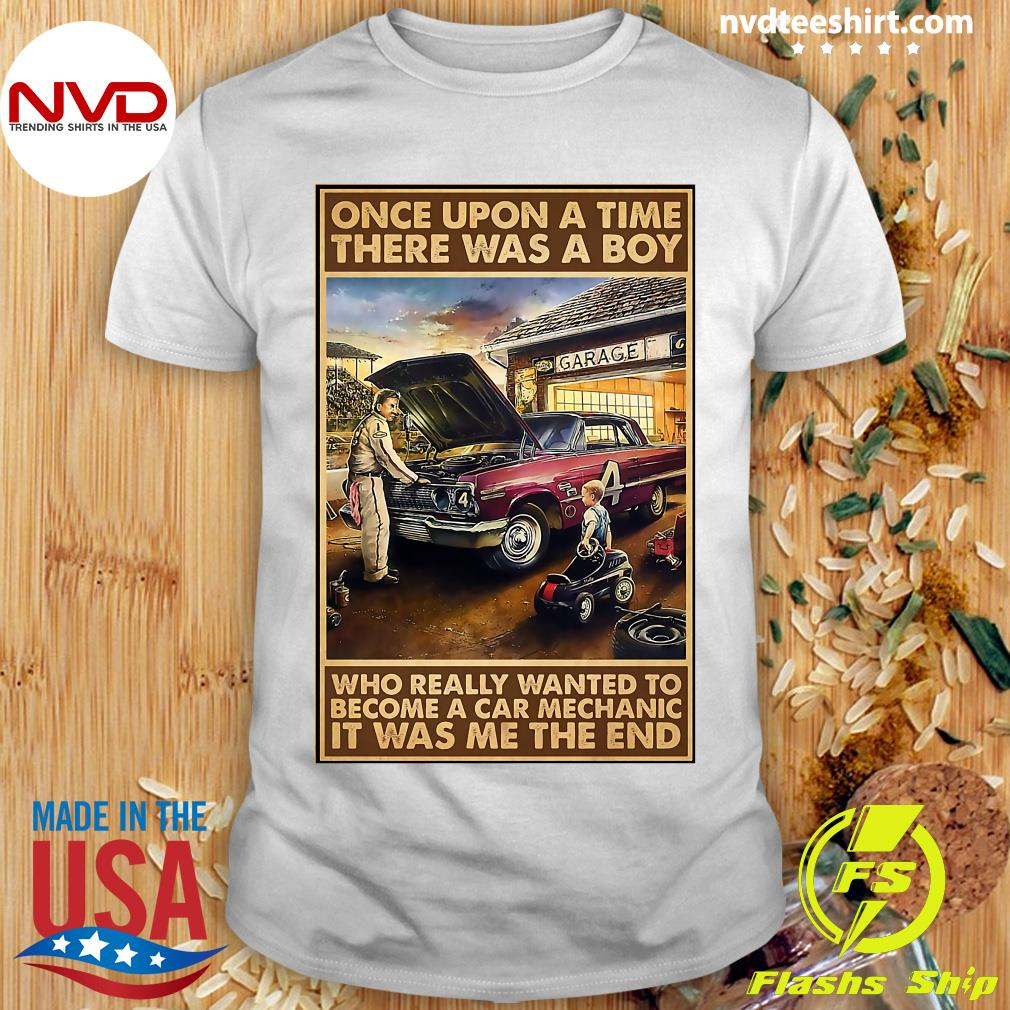 Official Once Upon A Time There Was A Boy Who Really Wanted To Become A Car Mechanic It Was Me The End T-shirt