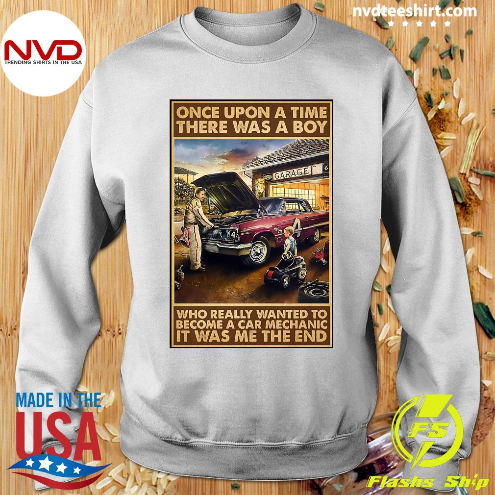 Official Once Upon A Time There Was A Boy Who Really Wanted To Become A Car Mechanic It Was Me The End T-s Sweater
