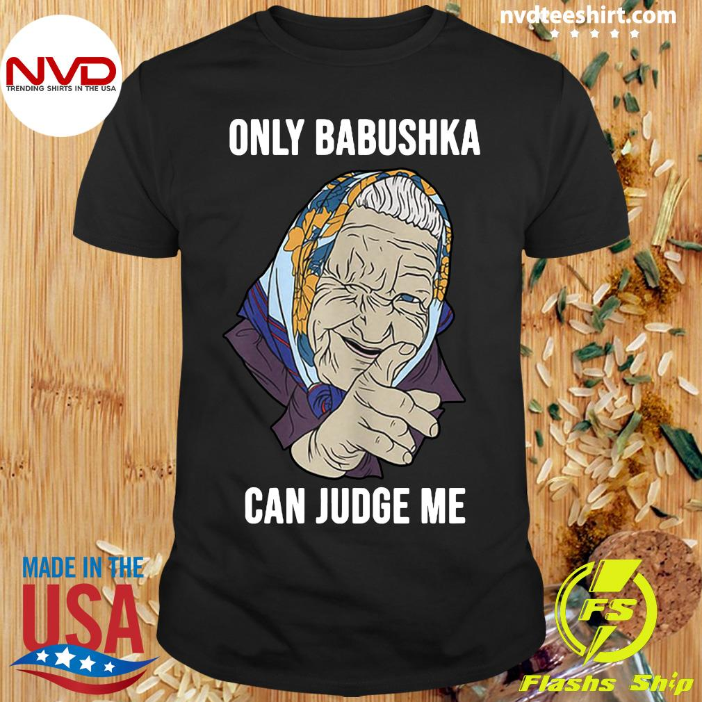 Official Only Babushka Can Judge Me T-shirt