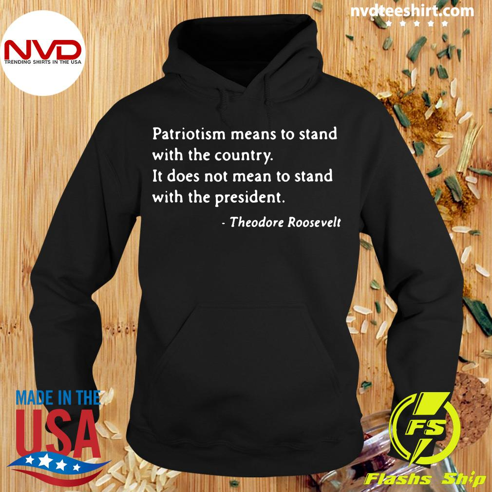 Official Patriotism Means To Stand With The Country It Does Not Mean To Stand With The President T-s Hoodie