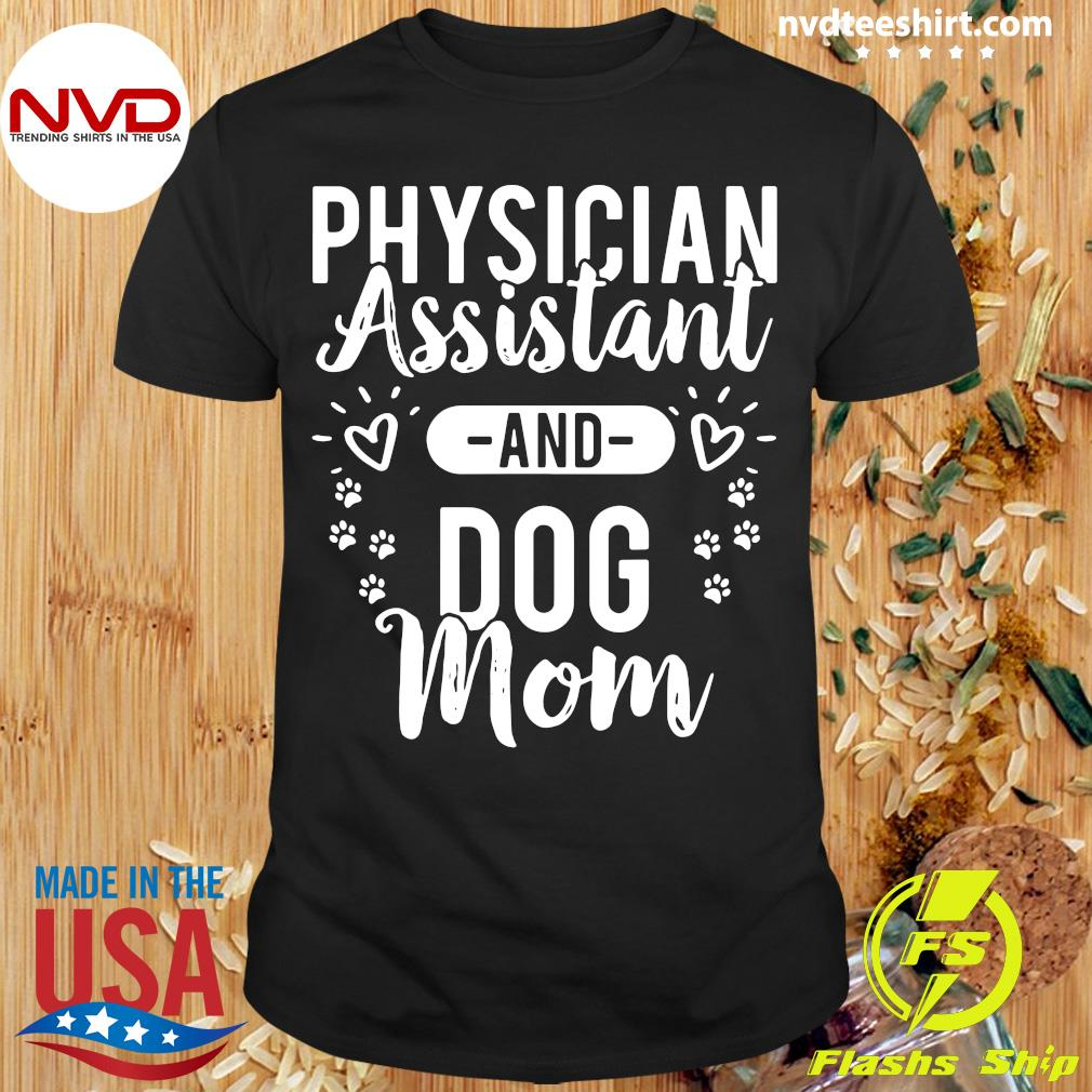 Official Physician Assistant Physician Assistant And Dog Mom T-shirt