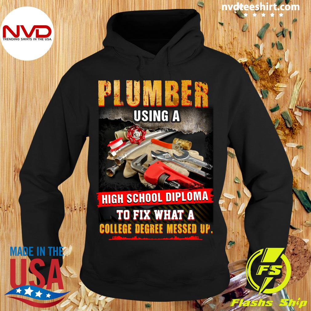 Official Plumber Using A High School Diploma To Fix What A College Degree Messed Up T-s Hoodie