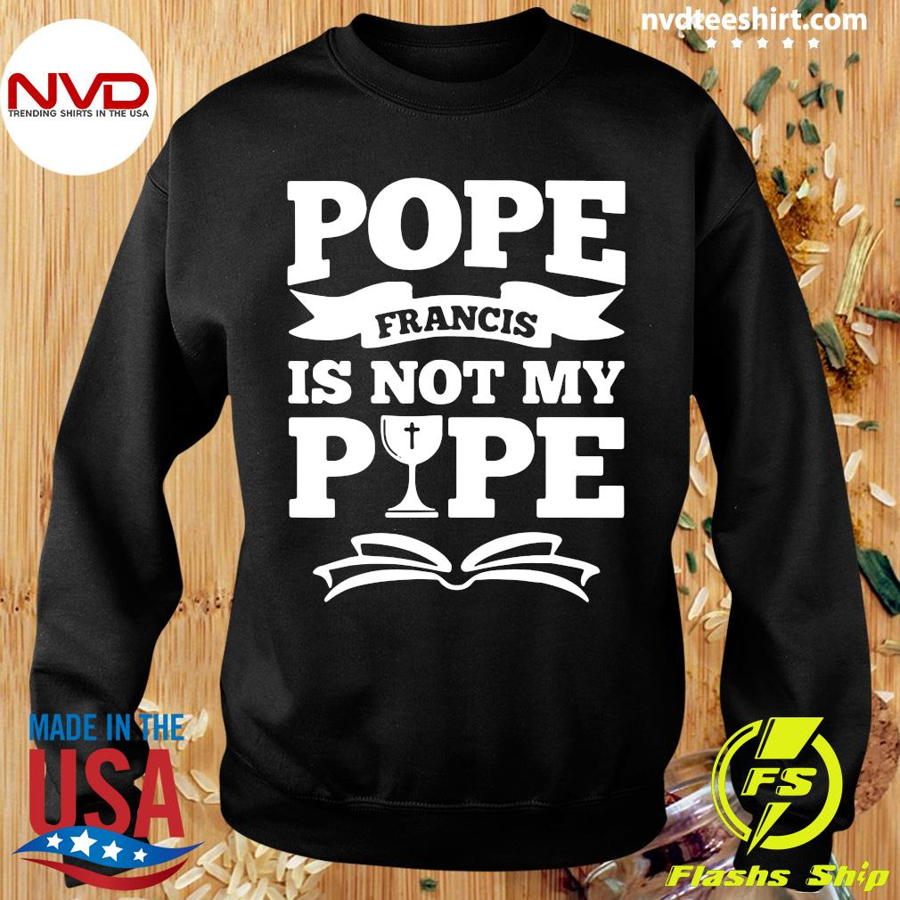 Official Pope Francis Is Not My Pope T-s Sweater