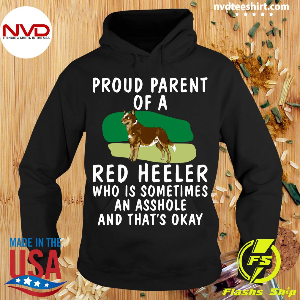 Official Proud Parent Of A Red Heeler Who Is Sometimes An Asshole And That's Okay Dog T-s Hoodie