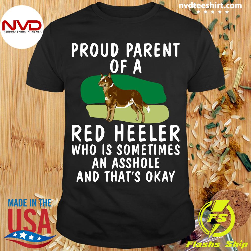 Official Proud Parent Of A Red Heeler Who Is Sometimes An Asshole And That's Okay Dog T-shirt