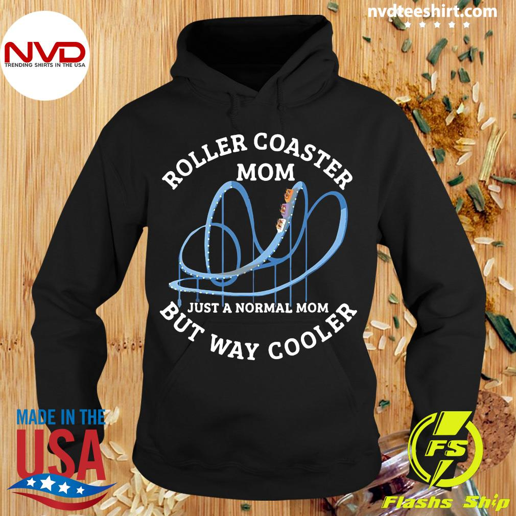 Official Roller Coaster Mom Just A Normal Mom But Way Cooler T-s Hoodie