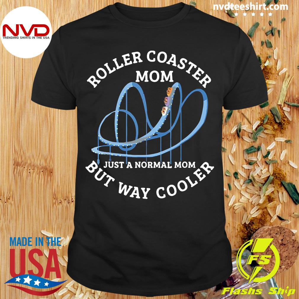 Official Roller Coaster Mom Just A Normal Mom But Way Cooler T-shirt