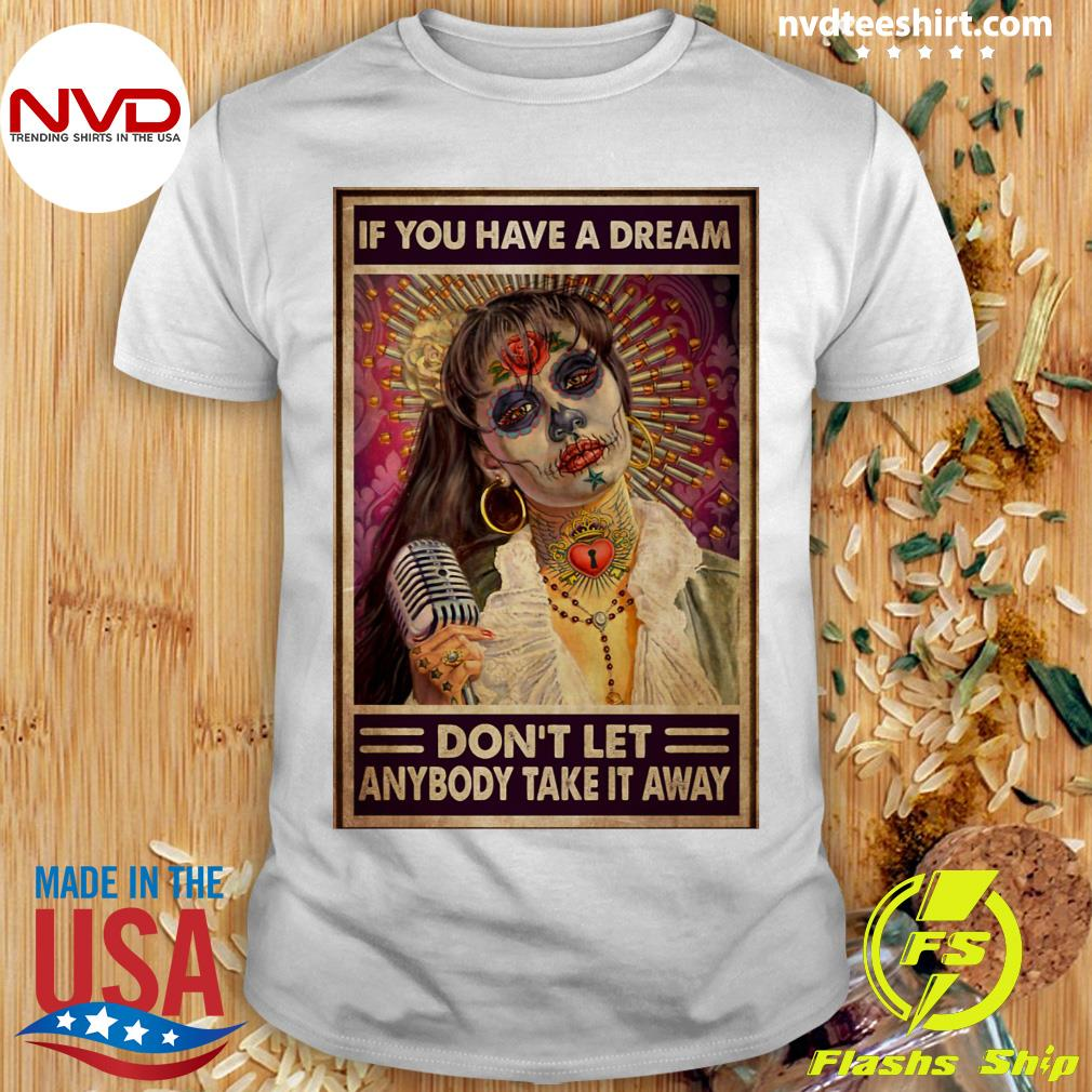 Official Selenas Quote If You Have A Dream Don't Let Anybody Take It Away T-shirt