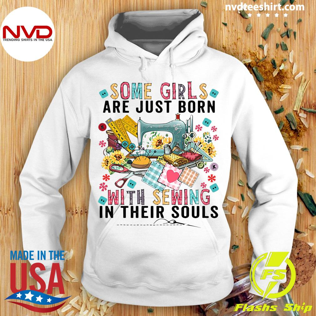 Official Some Girls Are Just Born With Sewing In Their Souls T-s Hoodie