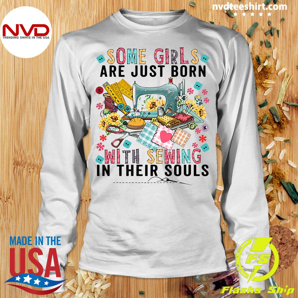 Official Some Girls Are Just Born With Sewing In Their Souls T-s Longsleeve