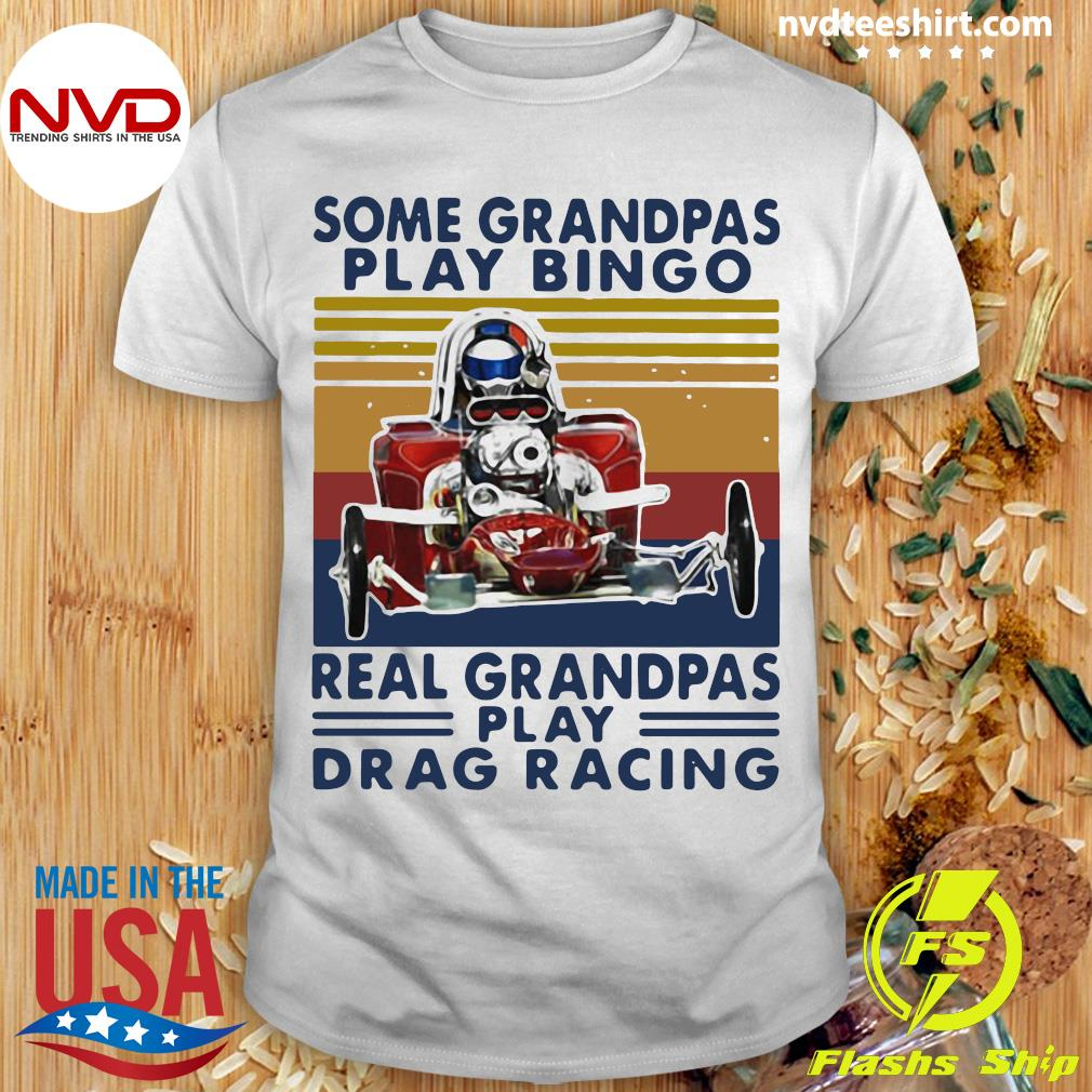Official Some Grandpas Play Bingo Real Grandpas Play Drag Racing Vintage Retro T-shirt