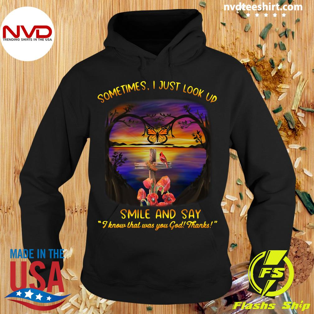 Official Sometimes I Just Look Up Smile And Say I Know That Was You God Thanks T-s Hoodie