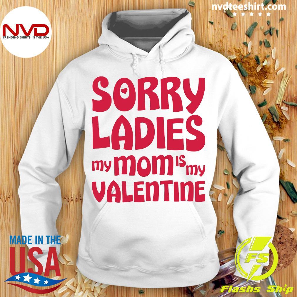 Official Sorry Ladies My Mom Is My Valentine T-s Hoodie