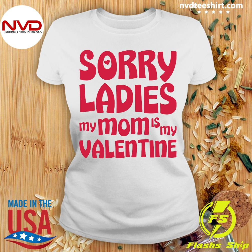 Official Sorry Ladies My Mom Is My Valentine T-s Ladies tee
