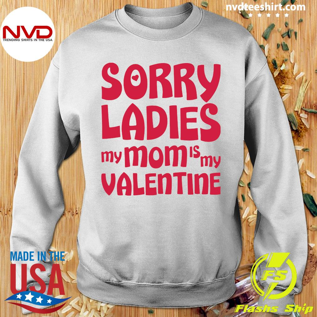 Official Sorry Ladies My Mom Is My Valentine T-s Sweater