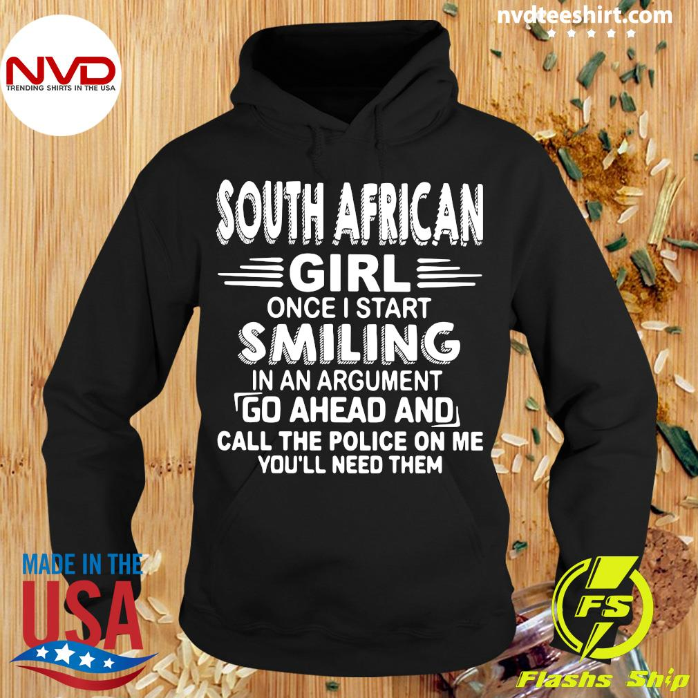 Official South African Girl Once I Start Smiling In An Argument Go Ahead And Call The Police On Me You'll Need Them T-s Hoodie