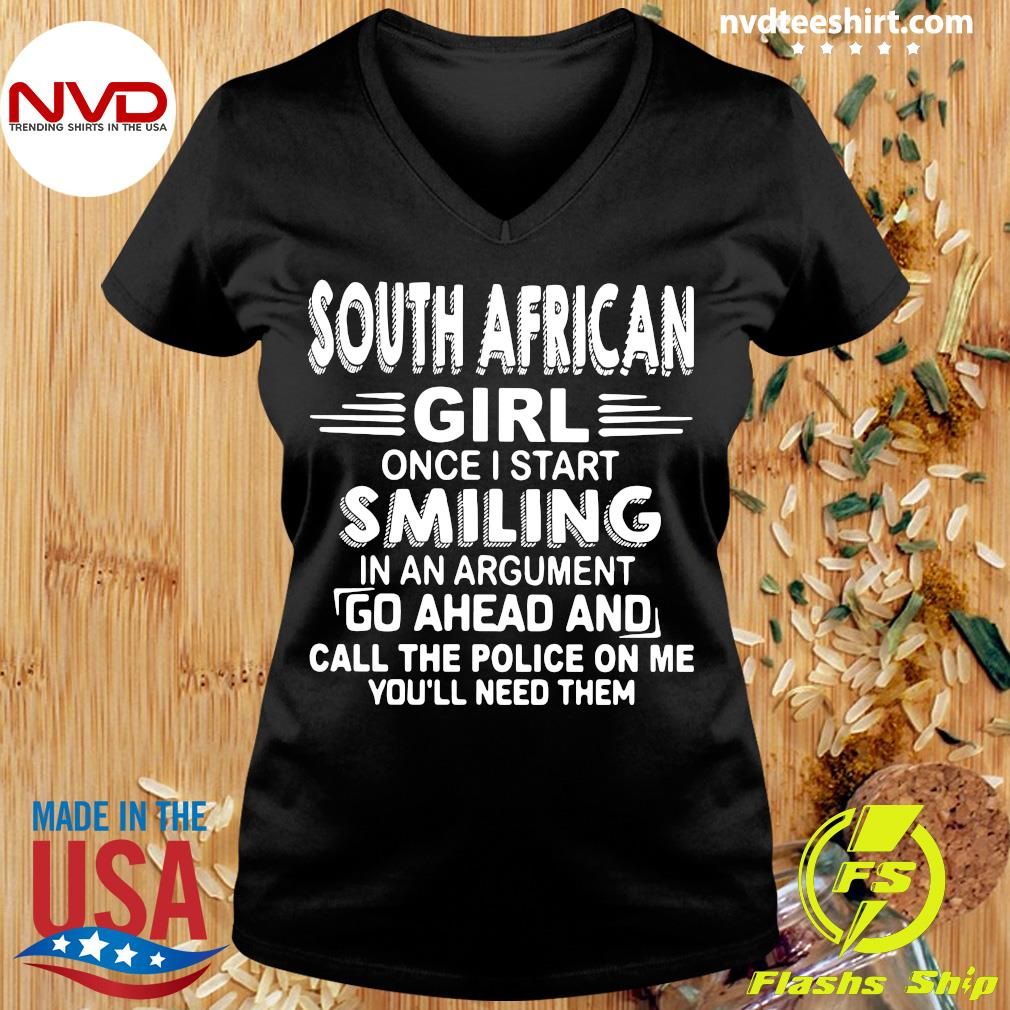 Official South African Girl Once I Start Smiling In An Argument Go Ahead And Call The Police On Me You'll Need Them T-s Ladies tee