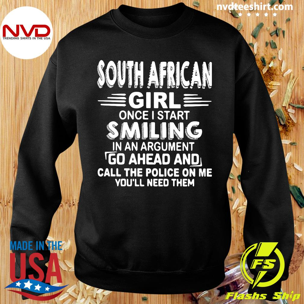 Official South African Girl Once I Start Smiling In An Argument Go Ahead And Call The Police On Me You'll Need Them T-s Sweater