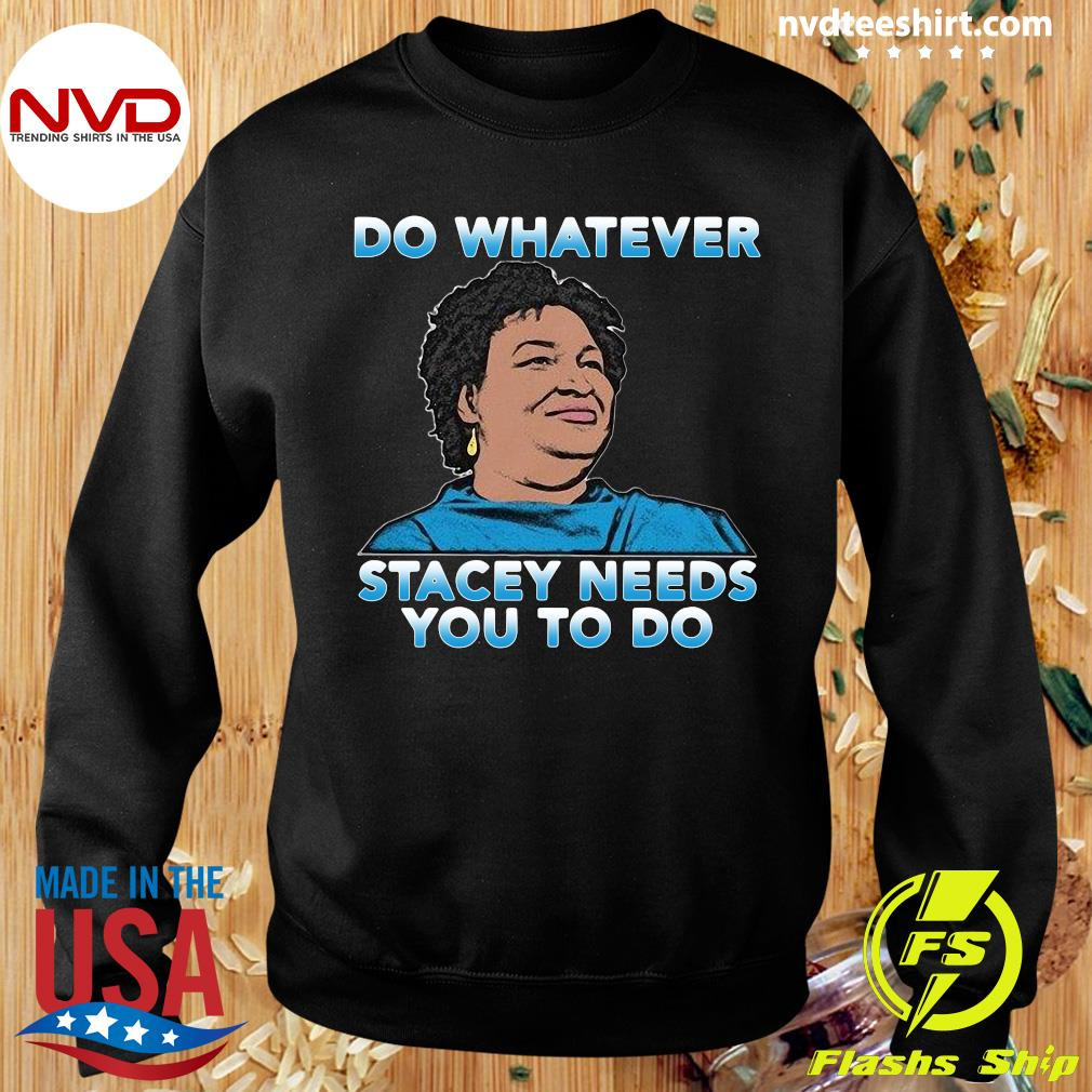 Official Stacey Abrams Do Whatever Stacey Needs You To Do T-s Sweater