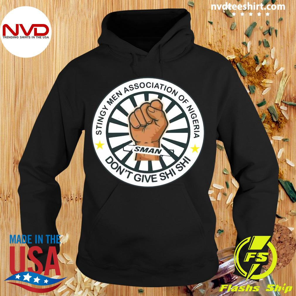 Official Stingy Men Association Of Nigeria Man Don't Give Shi Shi T-s Hoodie