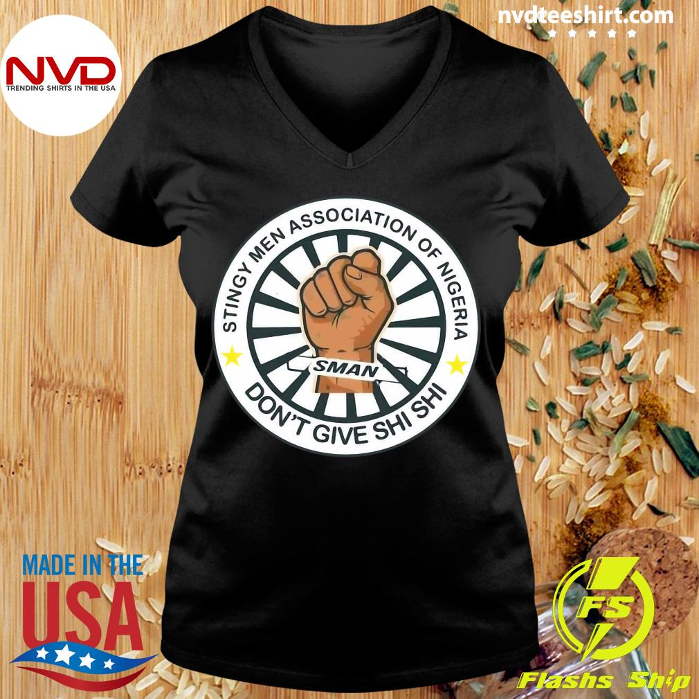 Official Stingy Men Association Of Nigeria Man Don't Give Shi Shi T-s Ladies tee