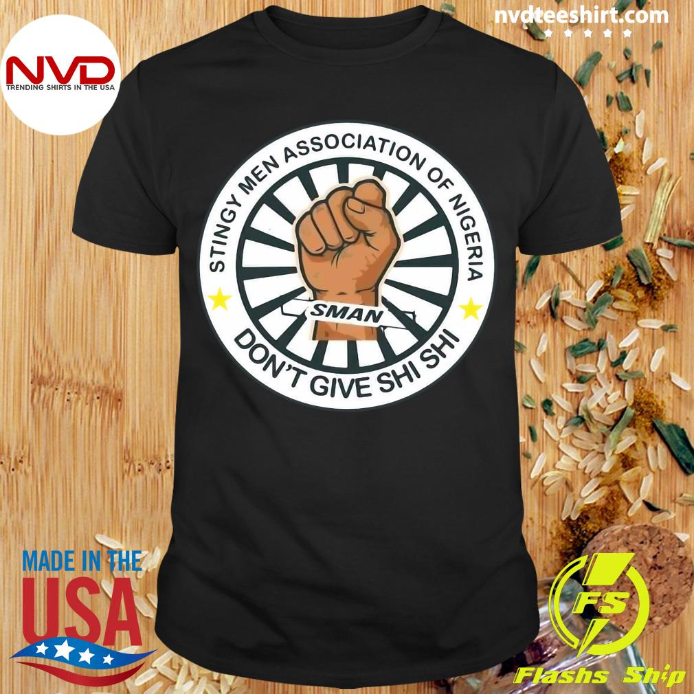 Official Stingy Men Association Of Nigeria Man Don't Give Shi Shi T-shirt
