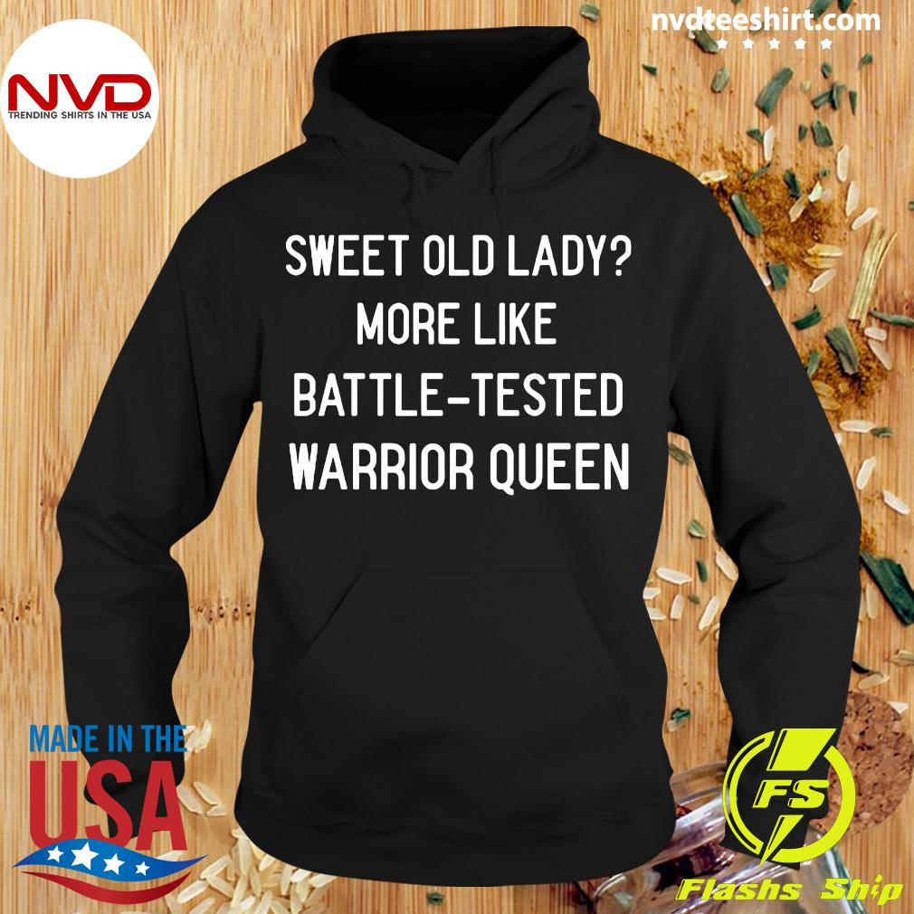Official Sweet Old Lady More Like Battle Tested Warrior Queen T-s Hoodie