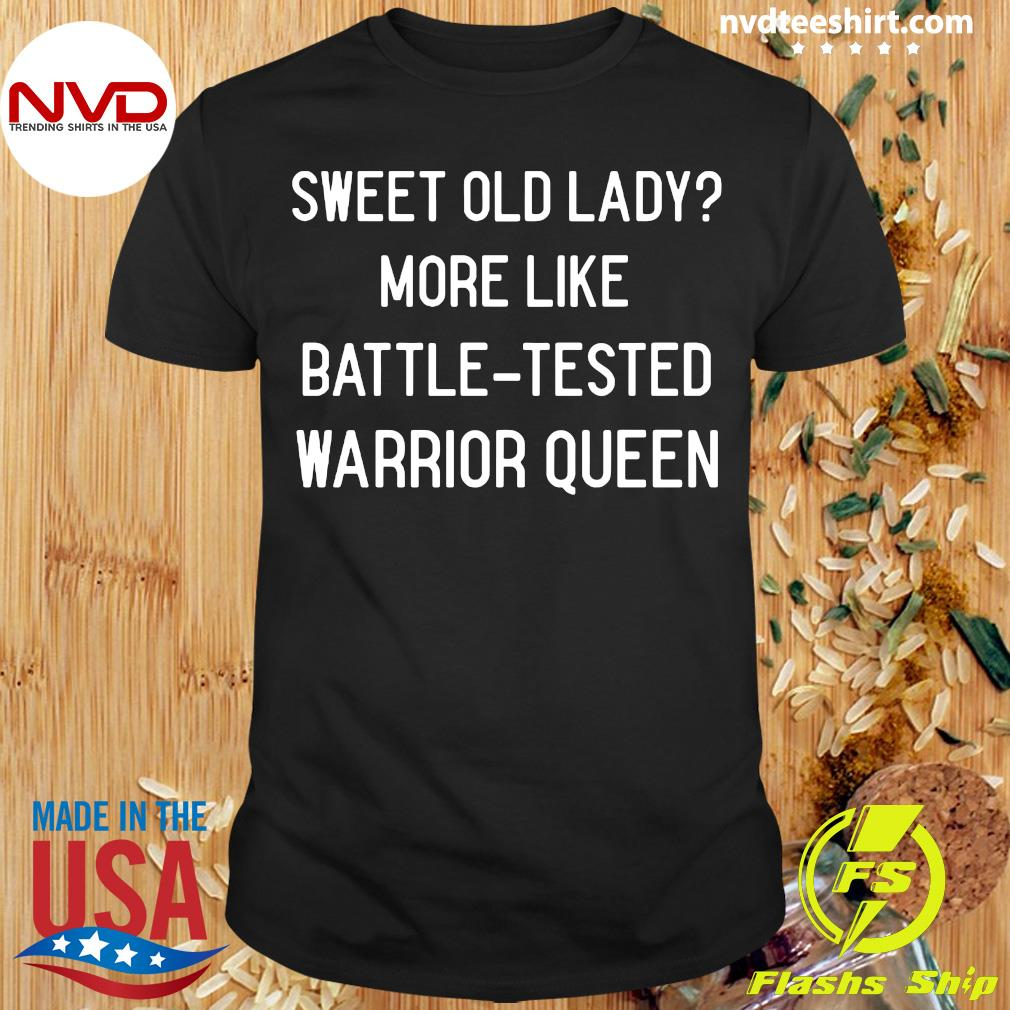 Official Sweet Old Lady More Like Battle Tested Warrior Queen T-shirt