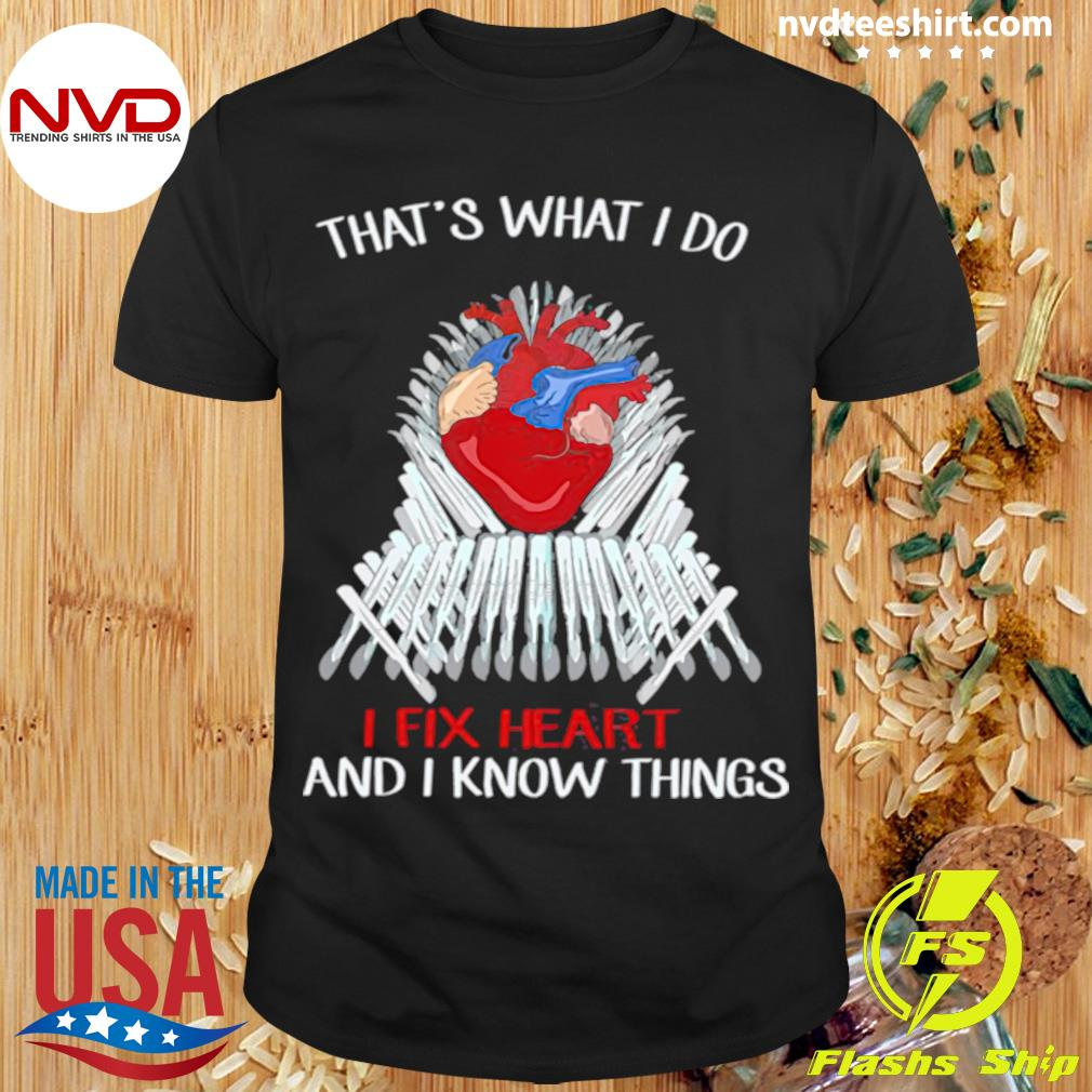 Official Thats What I Do I Fix Heart And I Know Things T-shirt