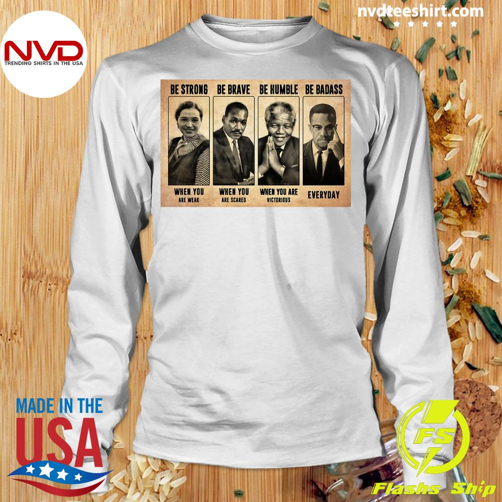 Official The Famous People Be Strong Be Brave Be Humble Be Badass T-s Longsleeve
