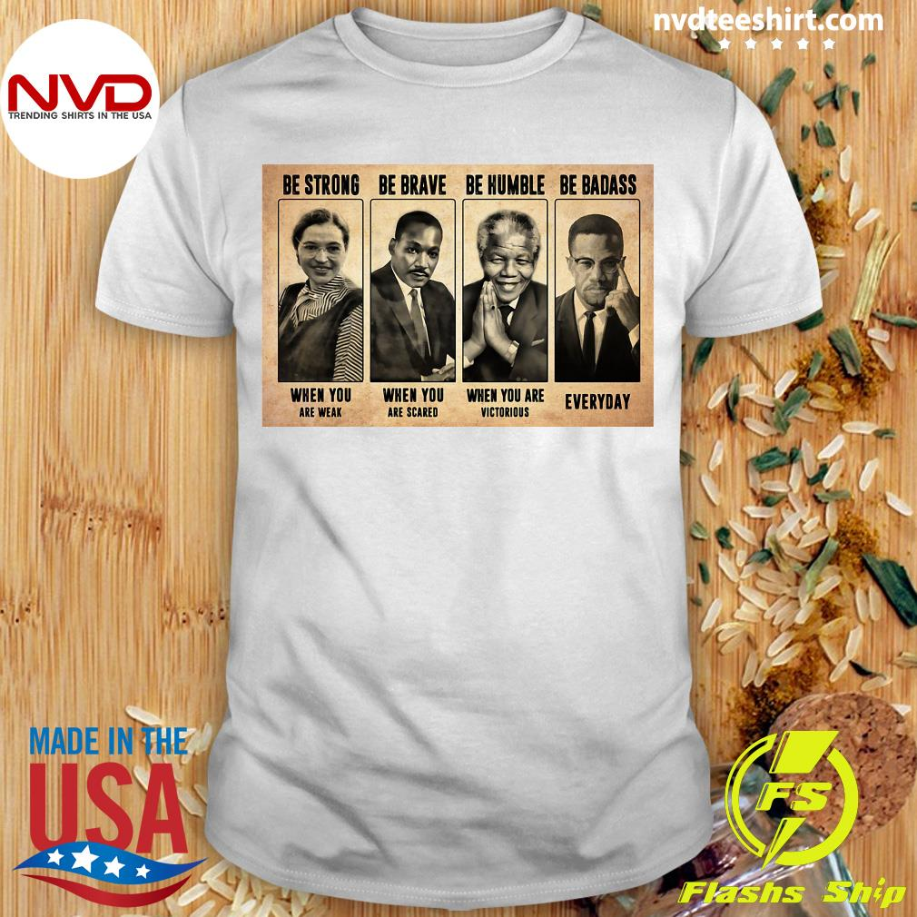 Official The Famous People Be Strong Be Brave Be Humble Be Badass T-shirt