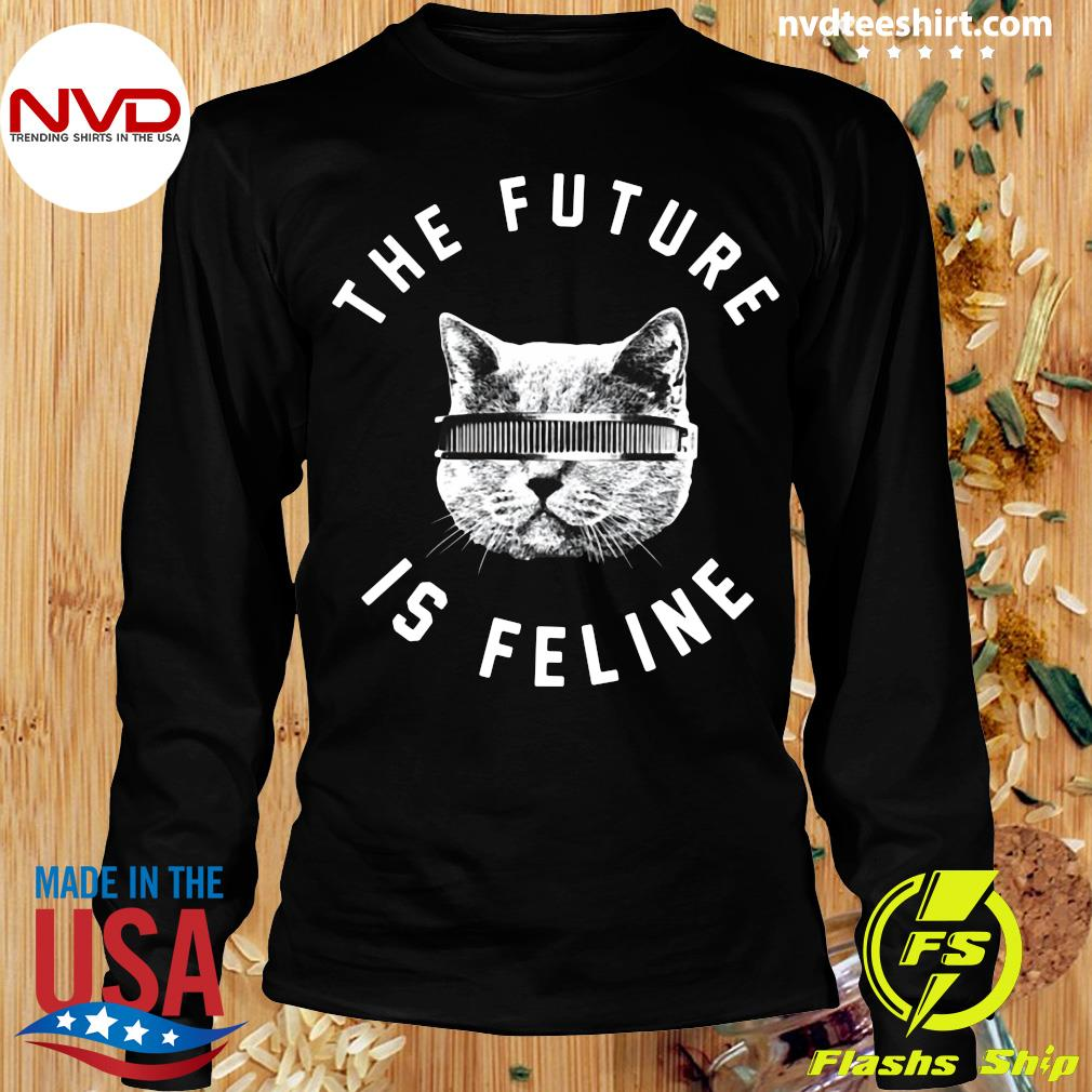 Official The Future Is Feline Cat Funny T-s Longsleeve