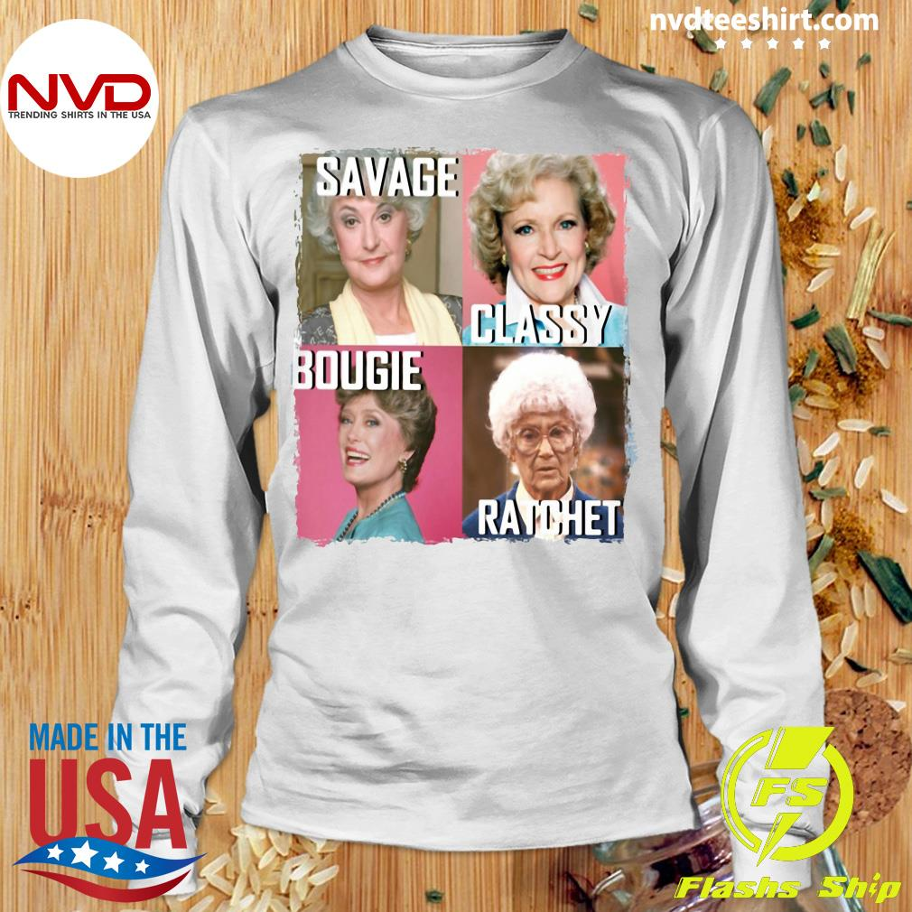 Official The Golden Girls Savage Classy Bougie Ratchet T-s Longsleeve