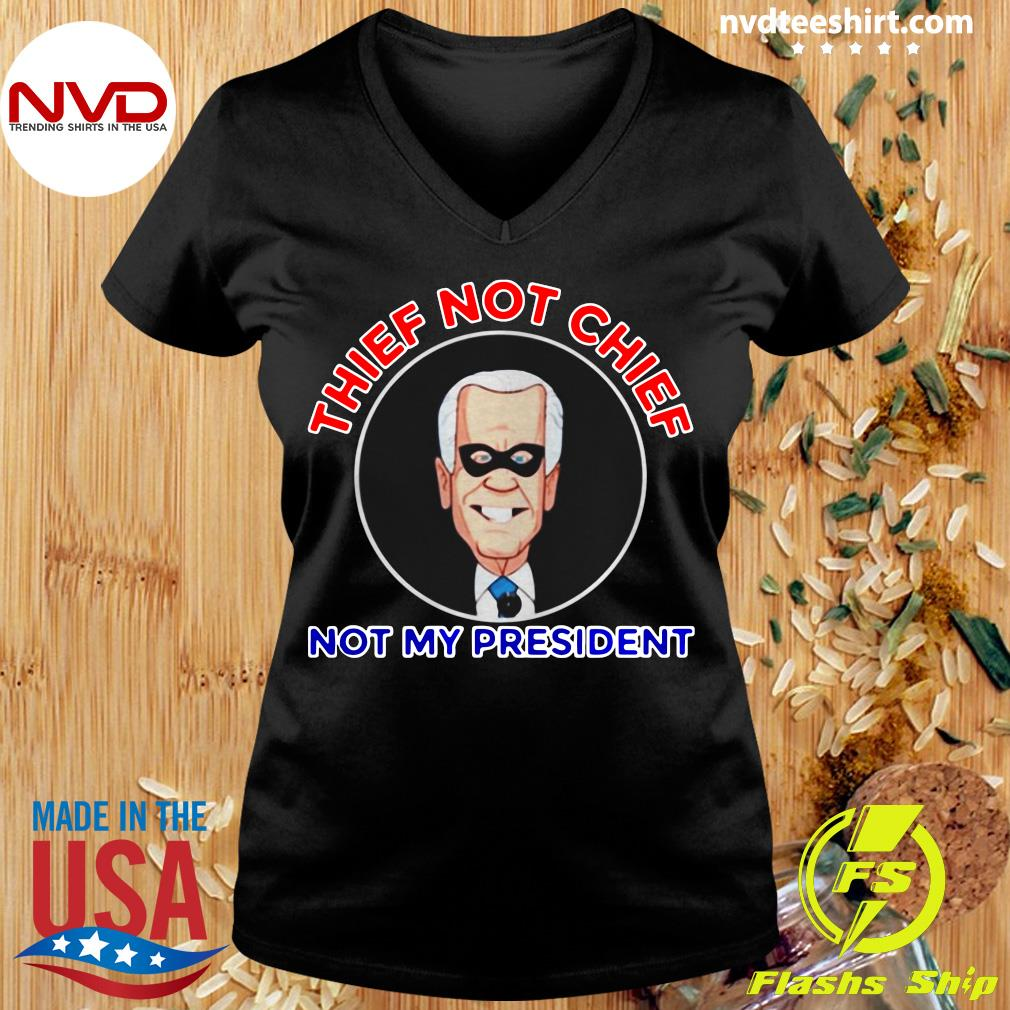 Official Thief Not Chief Joe Biden Is Not My President T-s Ladies tee