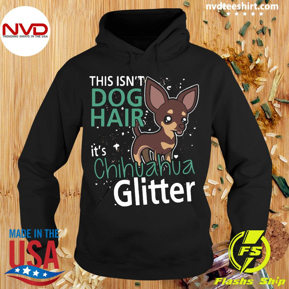 Official This Is Not Dog Hair It's Chihuahua Glit Classic T-s Hoodie