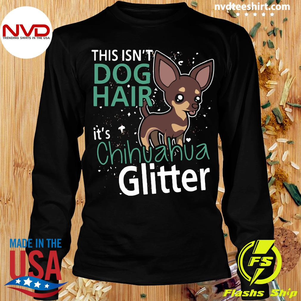 Official This Is Not Dog Hair It's Chihuahua Glit Classic T-s Longsleeve