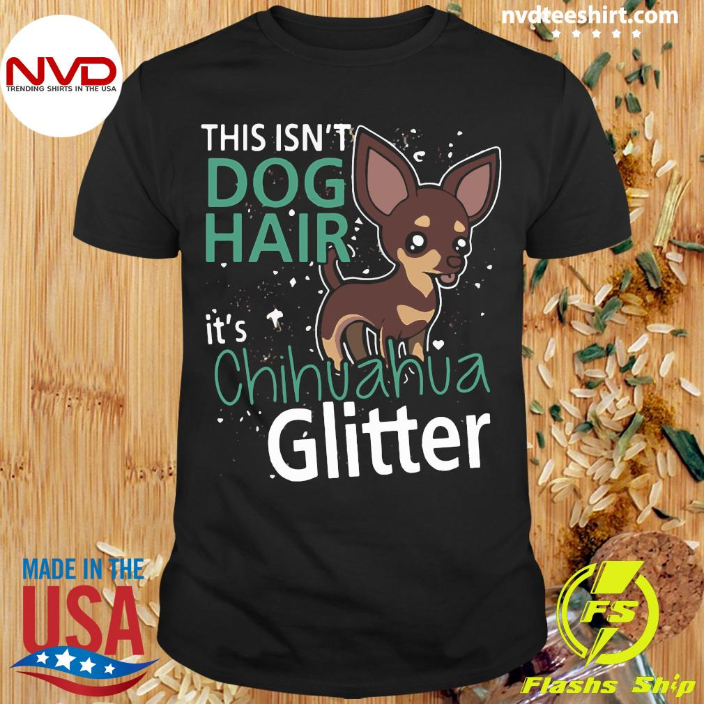Official This Is Not Dog Hair It's Chihuahua Glit Classic T-shirt