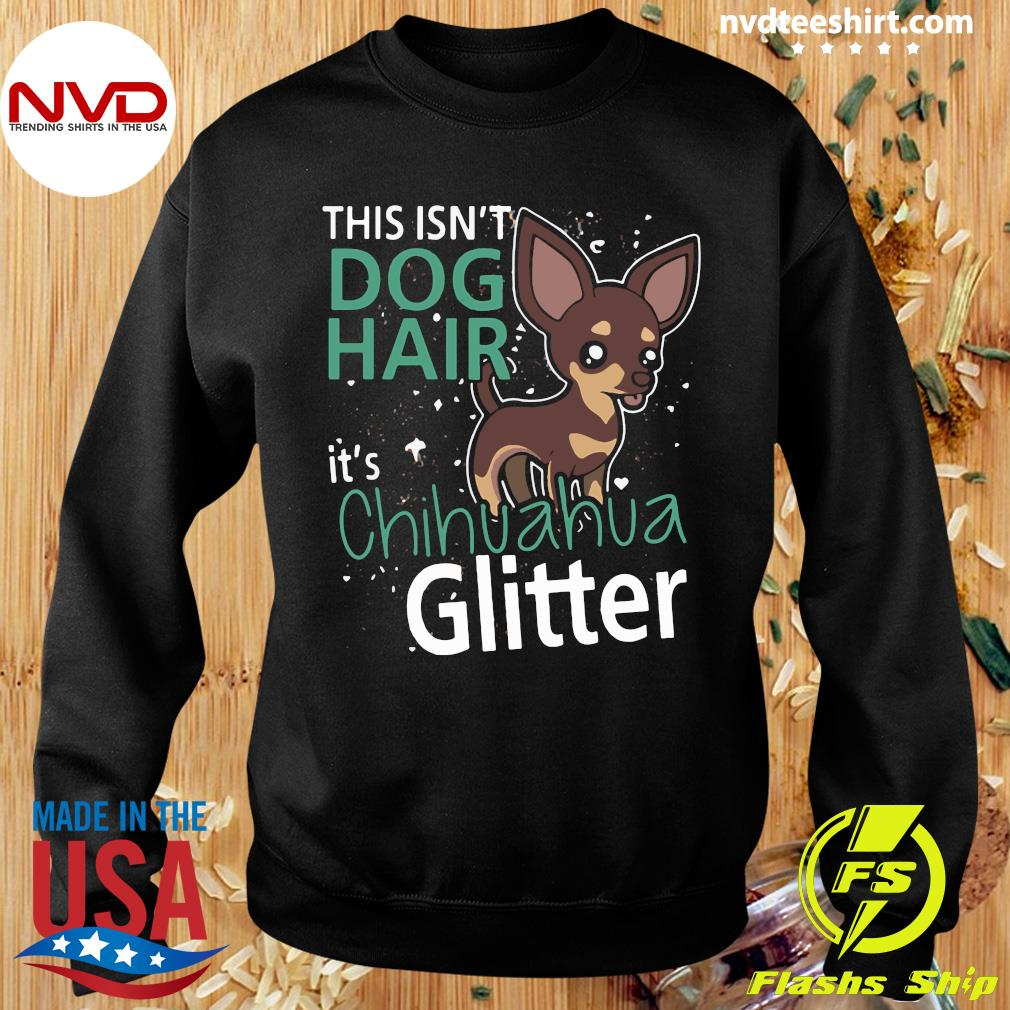 Official This Is Not Dog Hair It's Chihuahua Glit Classic T-s Sweater