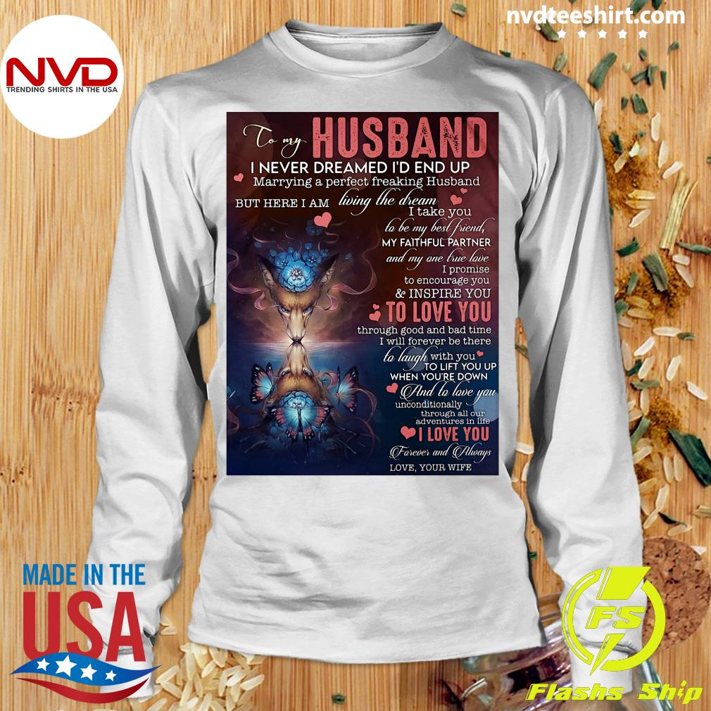 Official To My Husband I Never Dreamed I'd End Up Marrying A Perfect Freakin Husband T-s Longsleeve