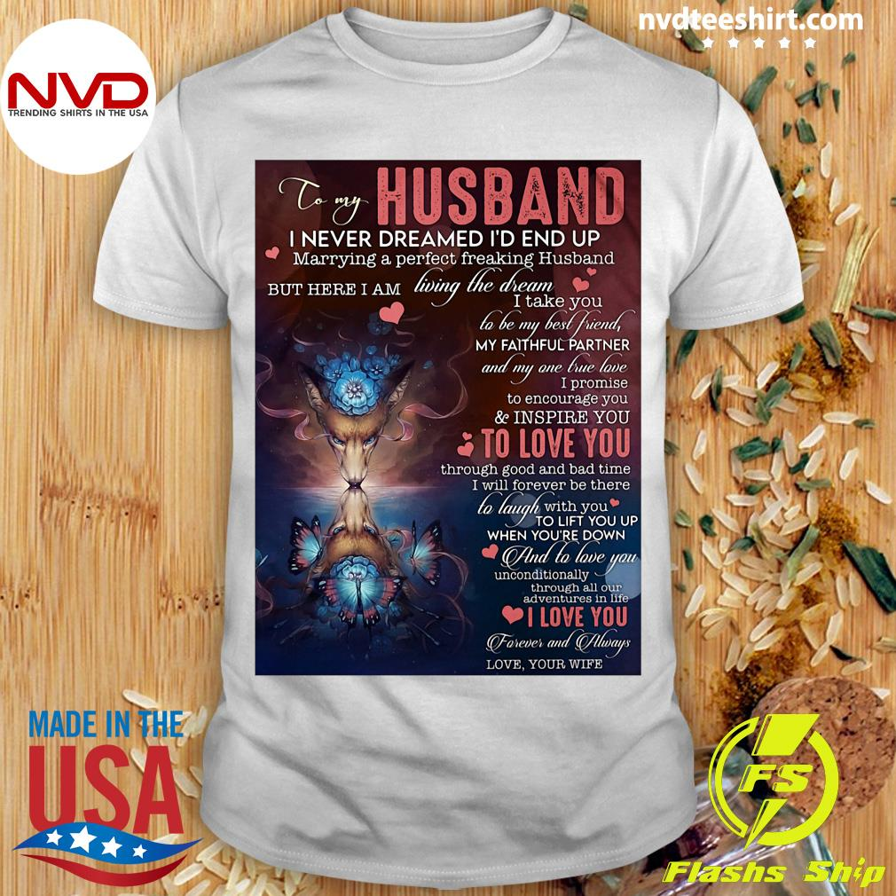 Official To My Husband I Never Dreamed I'd End Up Marrying A Perfect Freakin Husband T-shirt