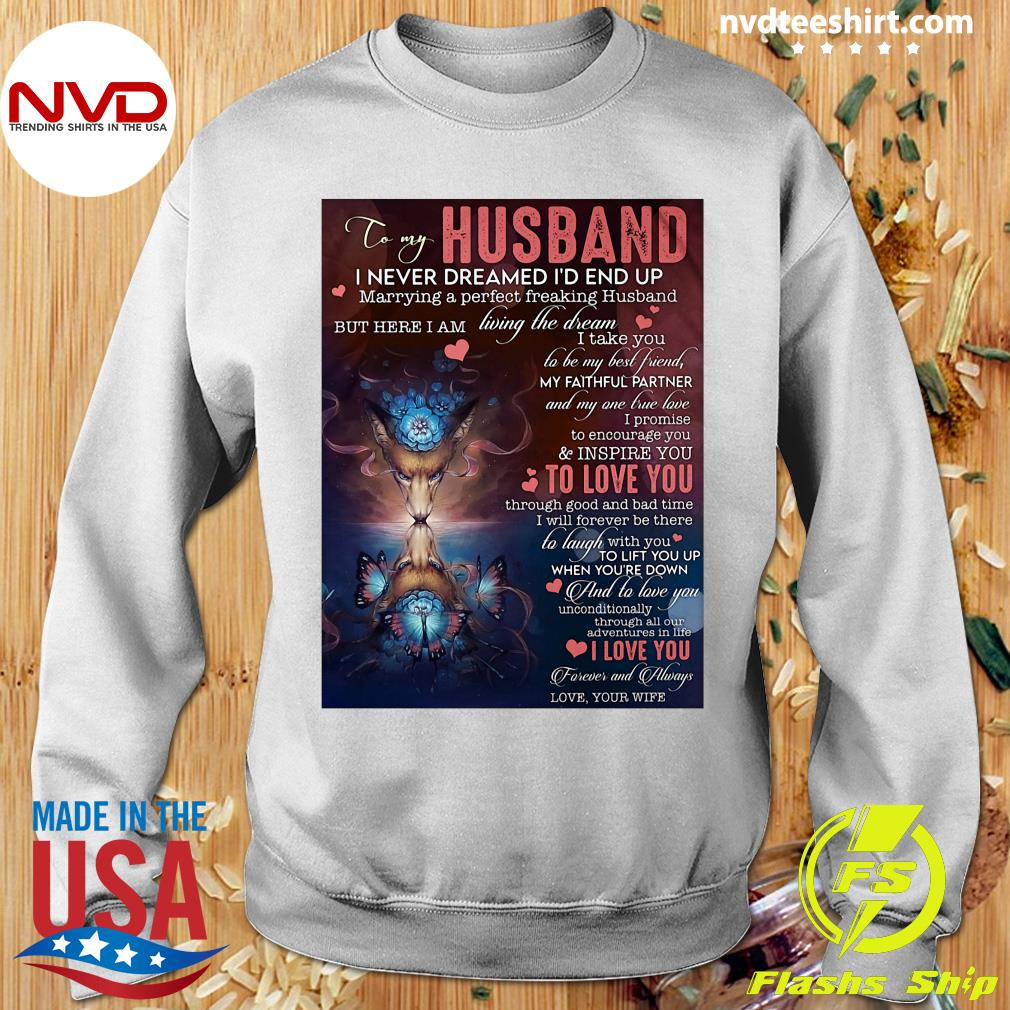 Official To My Husband I Never Dreamed I'd End Up Marrying A Perfect Freakin Husband T-s Sweater